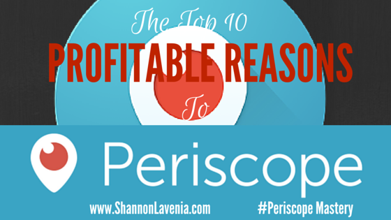 Top 10 Reason You Need to be Using Periscope Today…Or Yesterday!