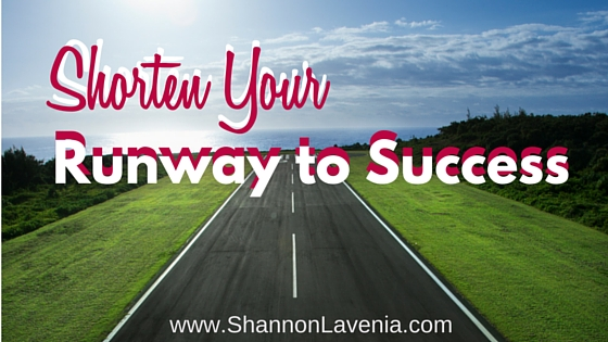 Shorten Your Runway to Success