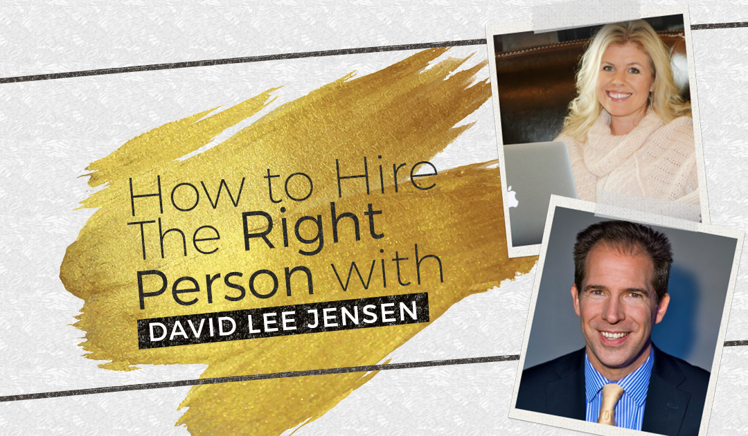 How to Hire The Right Person with David Lee Jensen