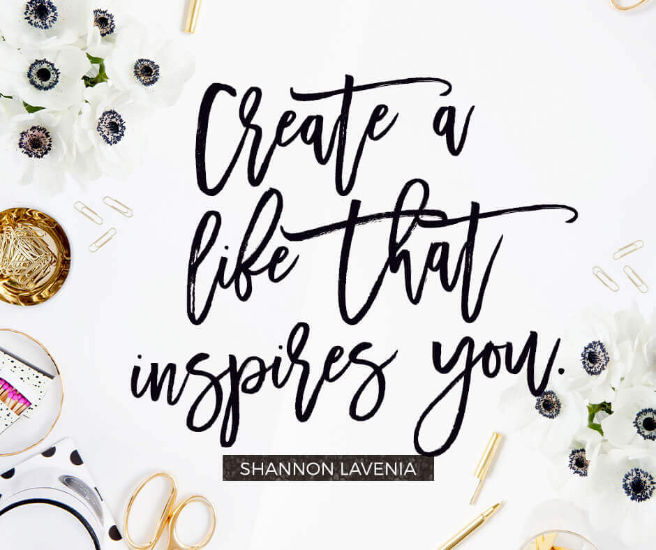 Create a Life That Inspires You