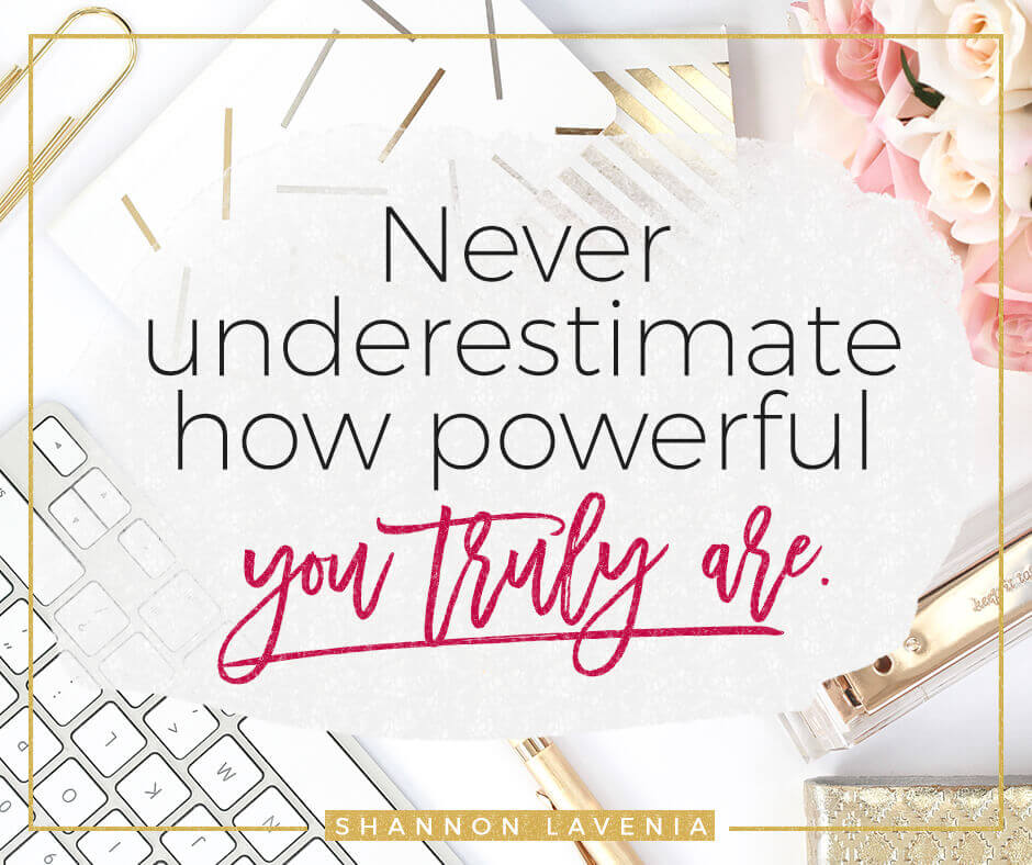Never Underestimate How Powerful You Truly Are