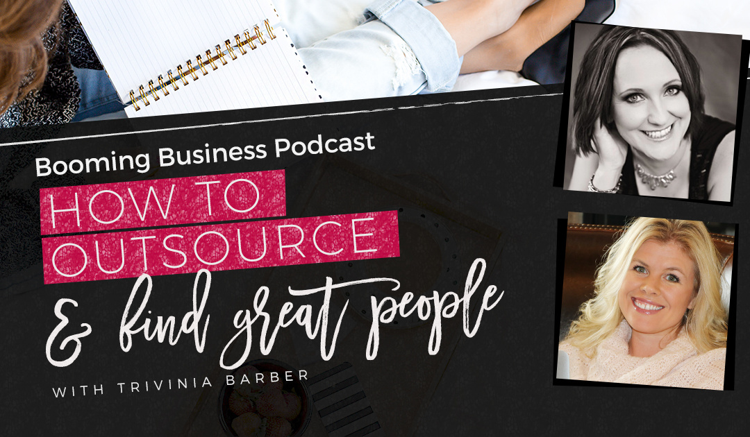 How to Outsource and Find Great People with Trivinia Barber