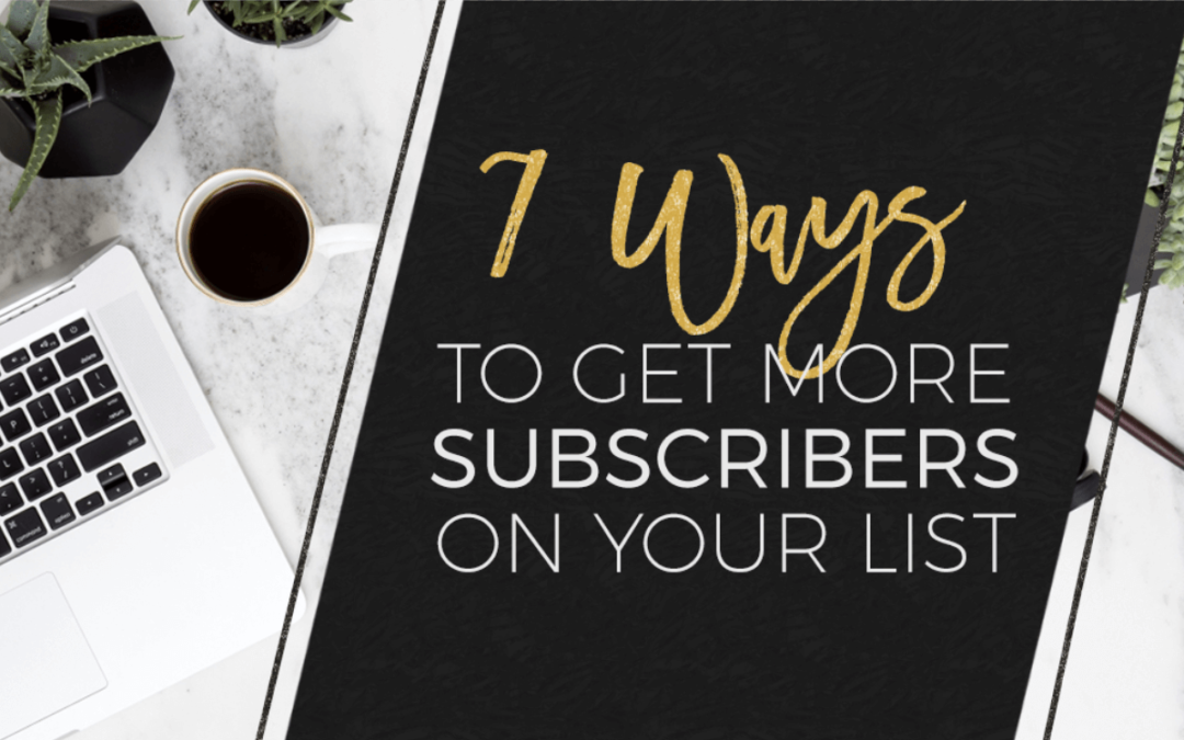7 Ways to Get More Subscribers On Your List